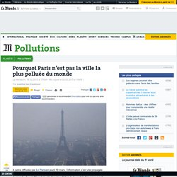 Pourquoi Paris n'est pas la ville la plus polluée du monde