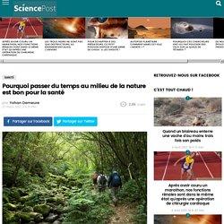 Pourquoi passer du temps au milieu de la nature est bon pour la santé - SciencePost