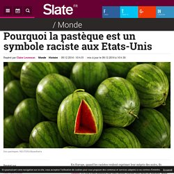 Pourquoi la pastèque est un symbole raciste aux Etats-Unis
