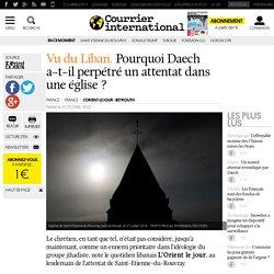 Vu du Liban. Pourquoi Daech a-t-il perpétré un attentat dans une église?