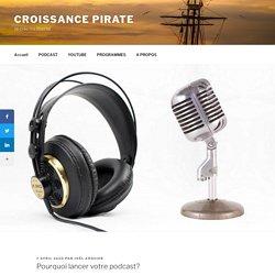 Pourquoi lancer votre podcast? - Croissance Pirate