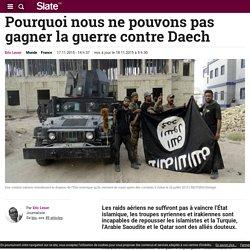 Pourquoi nous ne pouvons pas gagner la guerre contre Daech