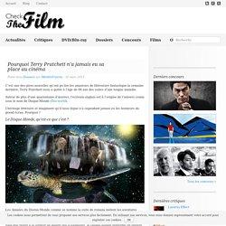 Pourquoi Terry Pratchett n'a jamais eu sa place au cinéma – Dossiers – Check The Film