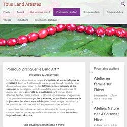 Pourquoi pratiquer le Land Art ?