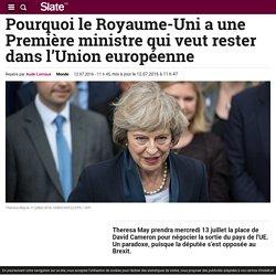 Pourquoi le Royaume-Uni a une Première ministre qui veut rester dans l'Union européenne