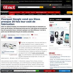 Pourquoi Google vend ses Glass presque 20 fois leur coût de fabrication