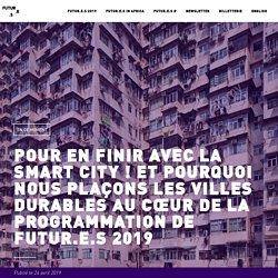 Pour en finir avec la Smart City ! Et pourquoi nous plaçons les villes durables au cœur de la programmation de Futur.e.s 2019 - Futur.e.s