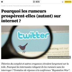 Pourquoi les rumeurs prospèrent-elles (autant) sur internet ? - 17 janvier 2014