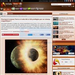 Pourquoi la jeune Terre a-t-elle été si tôt protégée par un champ magnétique ?