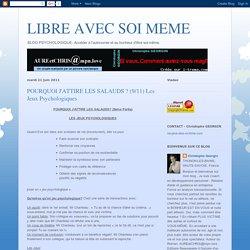 LIBRE AVEC SOI MEME: POURQUOI J'ATTIRE LES SALAUDS ? (9/11) Les Jeux Psychologiques