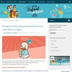 Pourquoi il ne faut pas publier des photos de votre enfant en ligne ? - mon-enfant-et-les-ecrans.fr