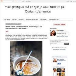 Mais pourquoi est-ce que je vous raconte ça... Dorian cuisine.com: Petite crème toute mousseuse au citron pour se mettre le sourire aux lèvres...