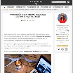 Pourquoi créer un blog ? 8 bonnes raisons pour ceux qui n'en voient pas l'intérêt