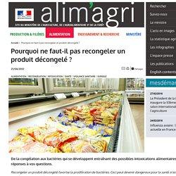 ALIMENTATION_GOUV_FR 04/07/11 Pourquoi ne faut-il pas recongeler un produit décongelé ?