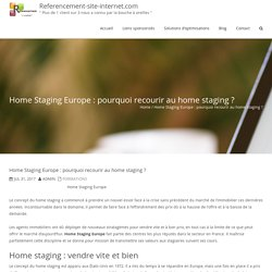 Home Staging Europe : pourquoi recourir au home staging ? - Referencement-site-internet.com
