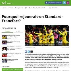 Pourquoi rejouerait-on Standard-Francfort?