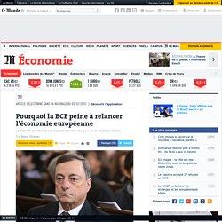Pourquoi la BCE peine à relancer l'économie européenne