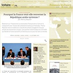 Pourquoi la France veut-elle renverser la République arabe syrienne ?, par Thierry Meyssan