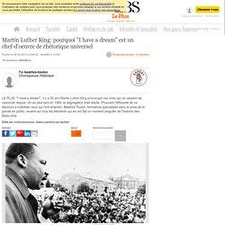"""Martin Luther King: pourquoi """"I have a dream"""" est un chef-d'oeuvre de rhétorique universel"""