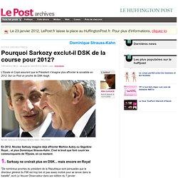 Pourquoi Sarkozy exclut-il DSK de la course pour 2012? - LePost.
