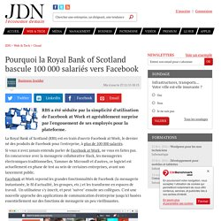 Pourquoi la Royal Bank of Scotland bascule 100 000 salariés vers Facebook