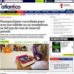 Pourquoi laisser vos enfants jouer avec une tablette ou un smartphone ne fait pas de vous de mauvais parents