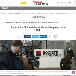 Pourquoi la Société Générale souffre plus que la BNP