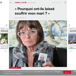 « Pourquoi ont-ils laissé souffrir mon mari ? » - Edition du soir Ouest France - 07/04/2016