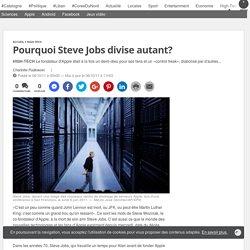 Pourquoi Steve Jobs divise autant?