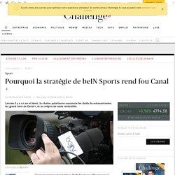 Pourquoi la stratégie de beIN Sports rend fou Canal +