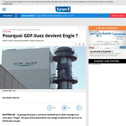 Pourquoi GDF-Suez devient Engie ?