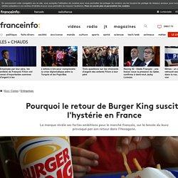 Pourquoi le retour de Burger King suscite l'hystérie en France
