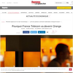 Pourquoi France Télécom va devenir Orange
