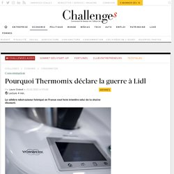 Pourquoi Thermomix déclare la guerre à Lidl