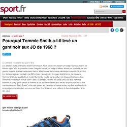 Pourquoi Tommie Smith a-t-il levé un gant noir aux JO de 1968 ? - Le saviez-vous ? - Athlétisme