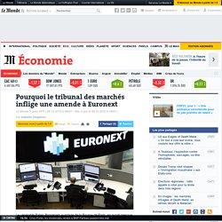 Pourquoi le tribunal des marchés inflige une amende à Euronext