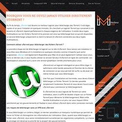 Pourquoi vous ne devez jamais utiliser directement uTorrent ? - Meilleur VPN