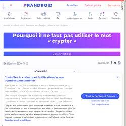 Pourquoi il ne faut pas utiliser le mot «crypter» - Frandroid