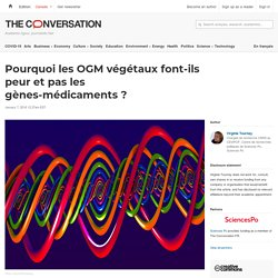 Pourquoi les OGM végétaux font-ils peur et pas les gènes-médicaments?