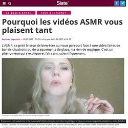 Pourquoi les vidéos ASMR vous plaisent tant