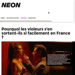 Pourquoi les violeurs s'en sortent-ils si facilement en France ? – NEON