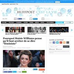 """Pourquoi Maisie Williams pense qu'il faut arrêter de se dire """"féministe"""""""