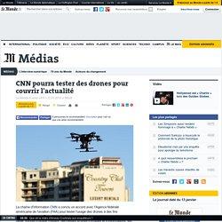 CNN pourra tester des drones pour couvrir l'actualité
