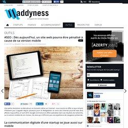 #SEO : Dès aujourd'hui, un site web pourra être pénalisé à cause de sa version mobile