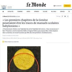 «Les premiers chapitres de la Genèse pourraient être les traces de manuels scolaires babyloniens»