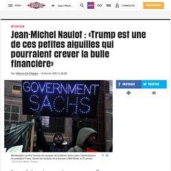 Jean-Michel Naulot : «Trump estune decespetites aiguilles qui pourraient crever la bulle financière»