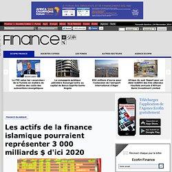 Les actifs de la finance islamique pourraient représenter 3 000 milliards $ d'ici 2020