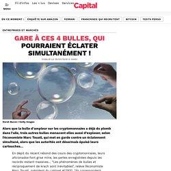 Gare à ces 4 bulles, qui pourraient éclater simultanément !
