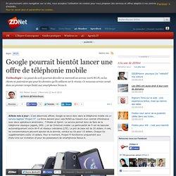22/04/15 - Google pourrait bientôt lancer une offre de téléphonie mobile