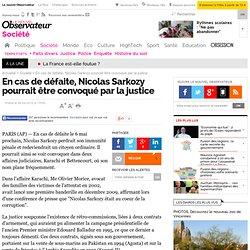 En cas de défaite, Nicolas Sarkozy pourrait être convoqué par la justice